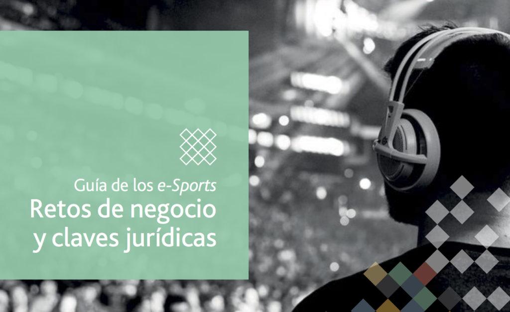 Guía legal de los esports; Retos de negocio y claves jurídicas (AEeS)