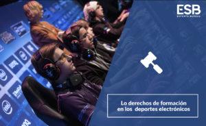 Los jugadores de esports (III): Los derechos de formación en los deportes electrónicos