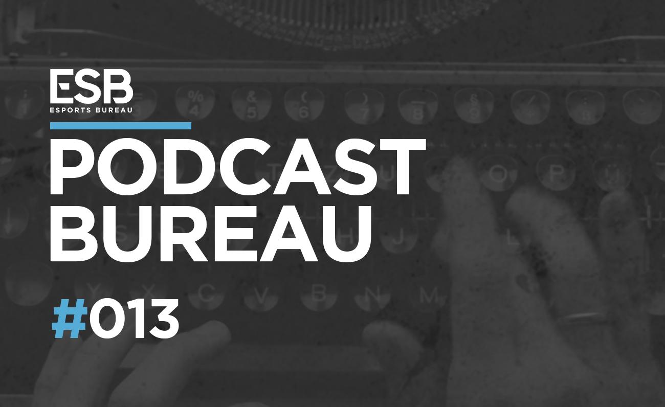 Podcast Esports Bureau 1x13