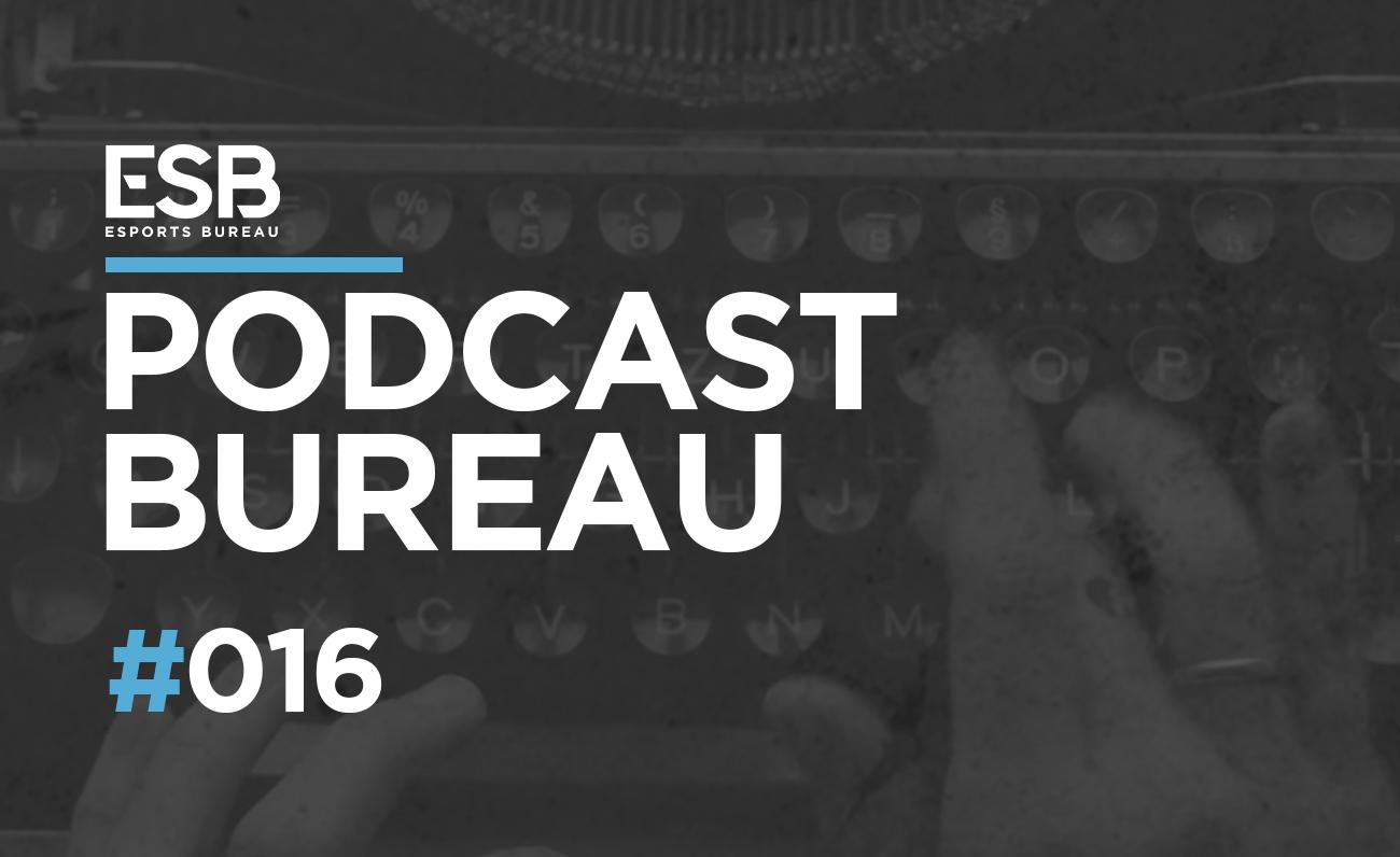 Esports Bureau Podcast 1x16