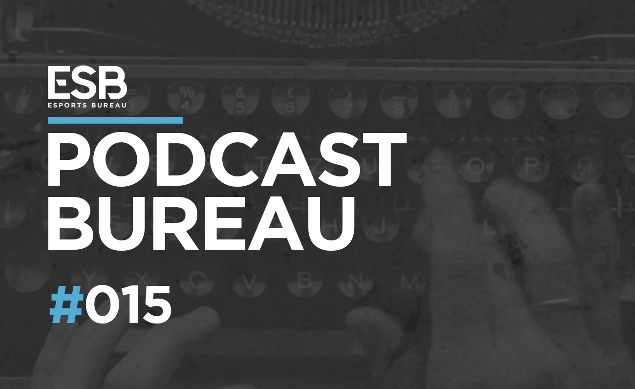 Esports Bureau Podcast 1x15