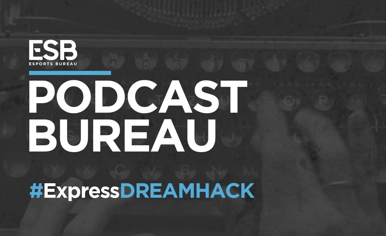 Esports Bureau Podcast: Especial DreamHack Valencia junto a los responsables de DreamHack España