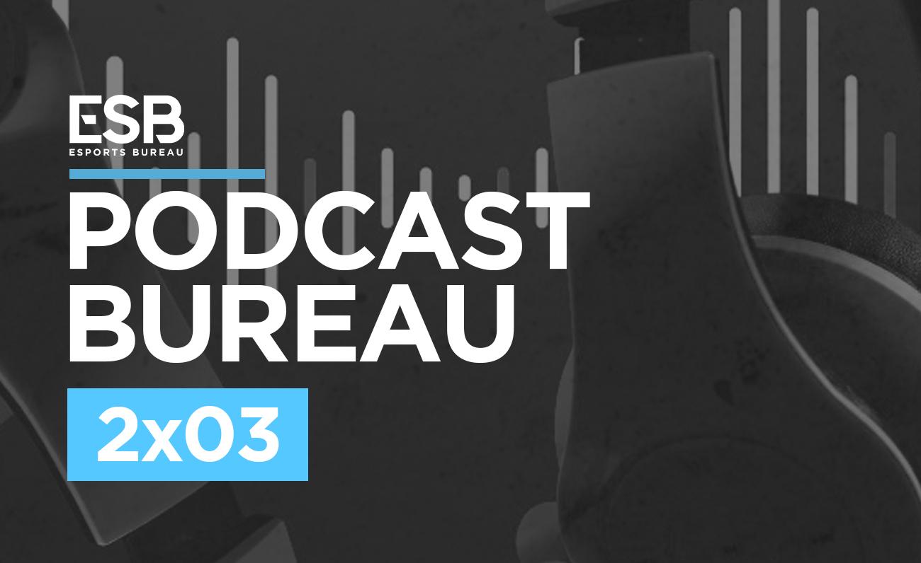 Esports Bureau Podcast 2x03